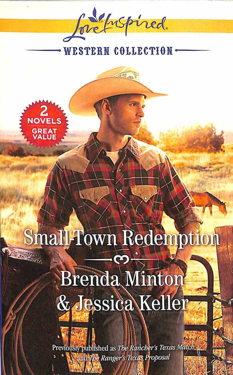 Small-Town Redemption: The Rancher's Texas Match; the Ranger's Texas Proposal (2 Books in 1) (Love Inspired Series) Mass Market