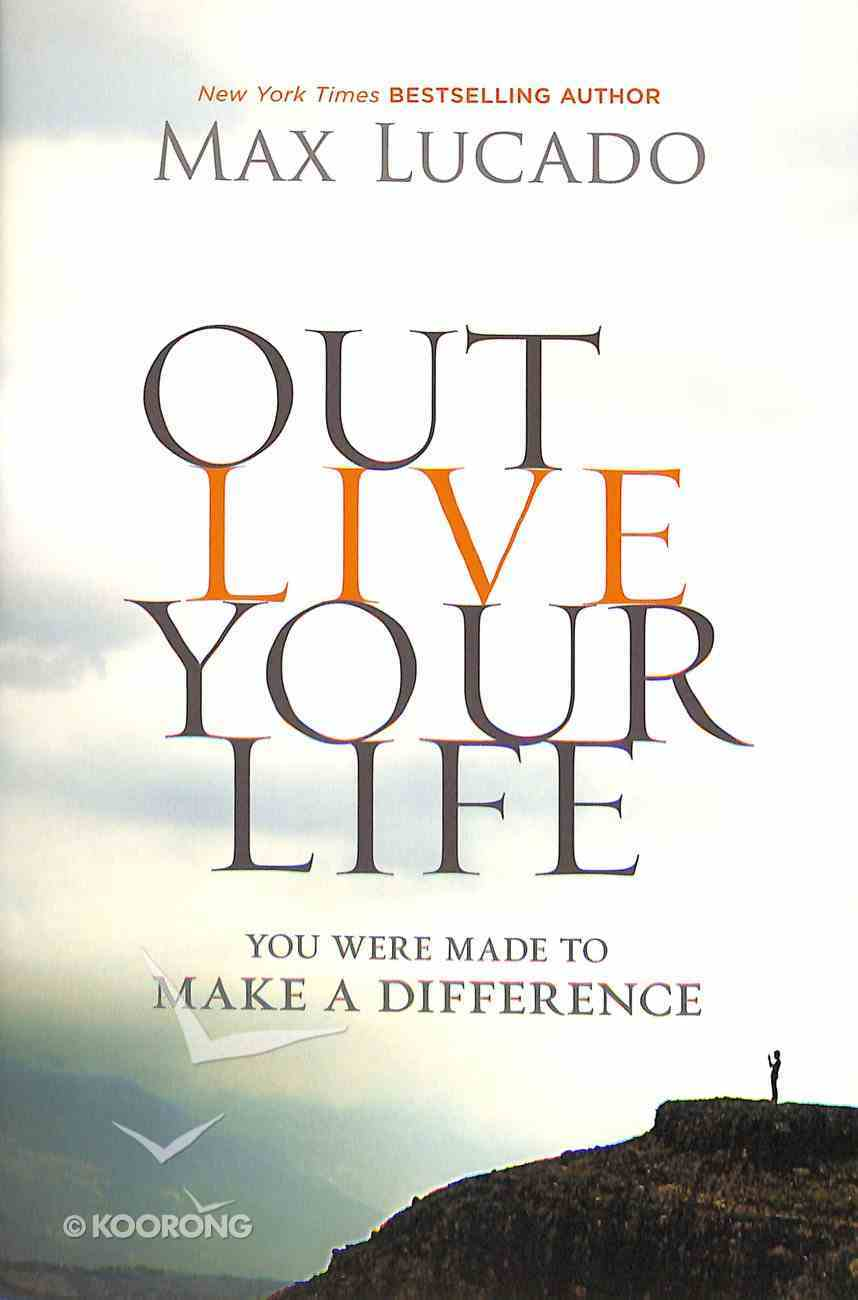Outlive Your Life: You Were Made to Make a Difference Hardback