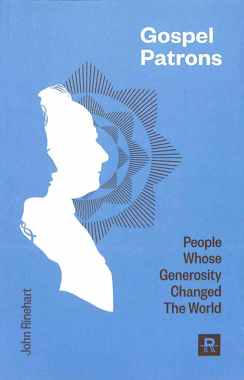 Gospel Patrons: People Whose Generosity Changed the World Paperback