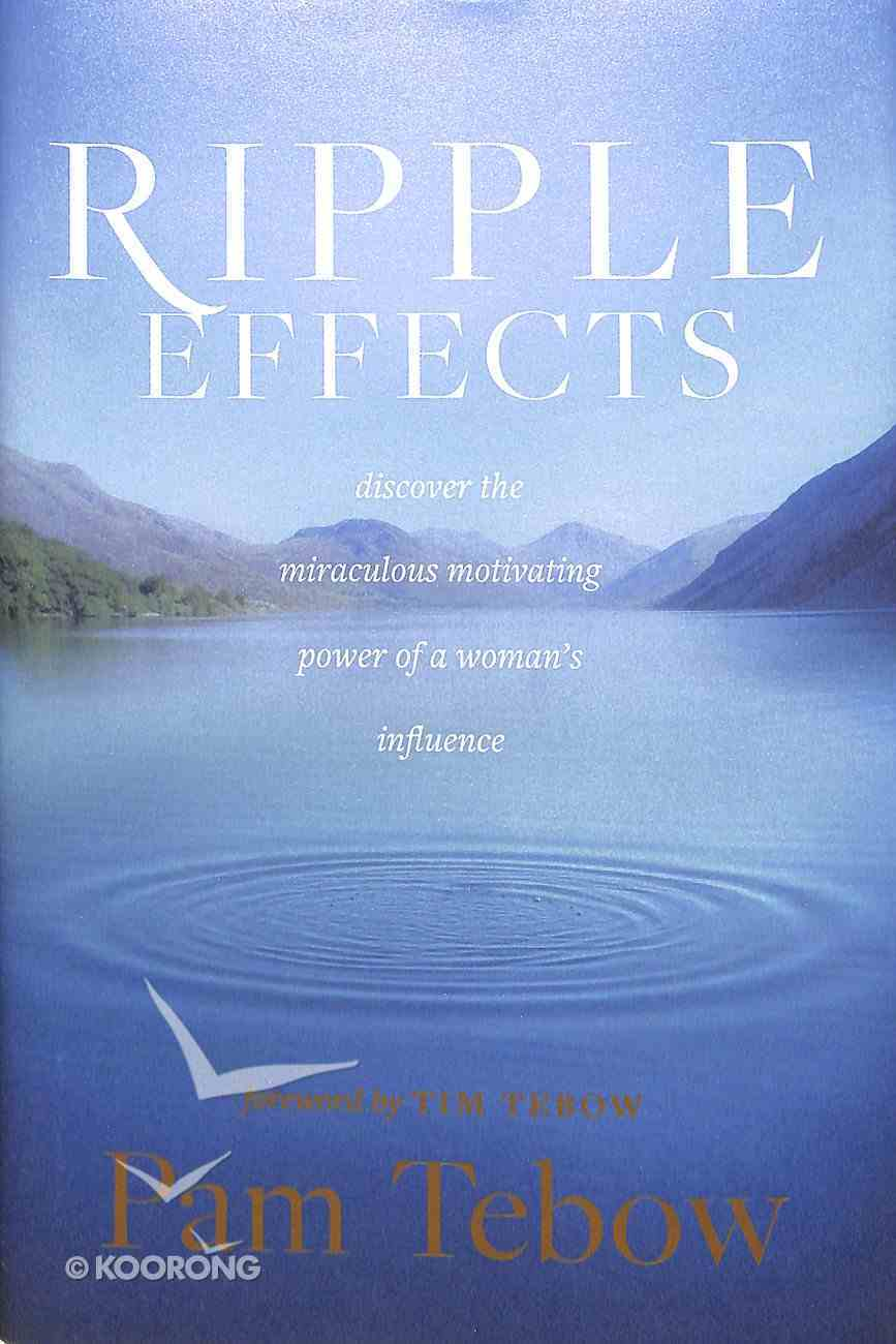 Ripple Effects: Discover the Miraculous Power of a Woman's Influence Hardback