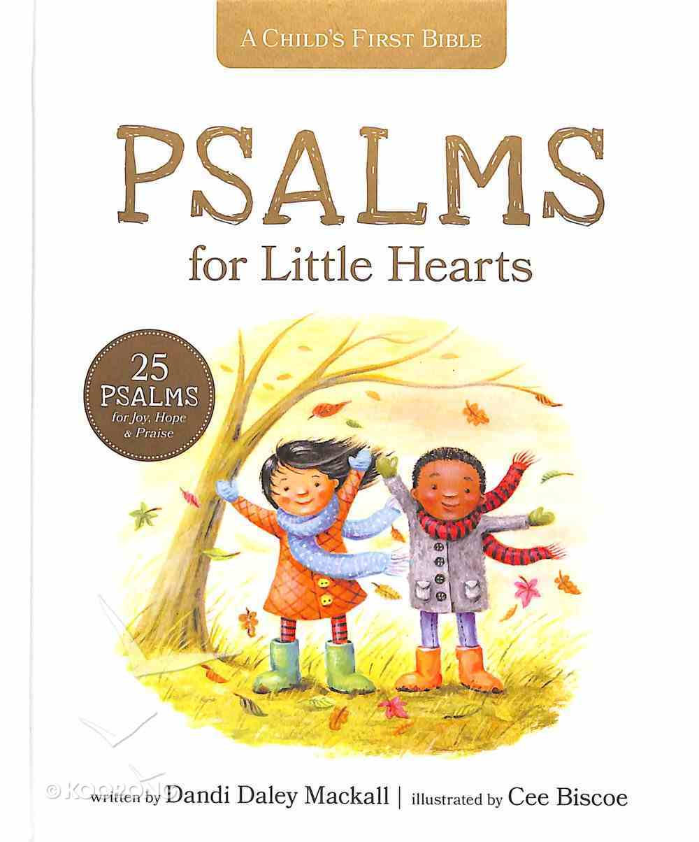 Psalms For Little Hearts, A: 25 Psalms For Joy, Hope and Praise (A Child's First Bible Series) Hardback
