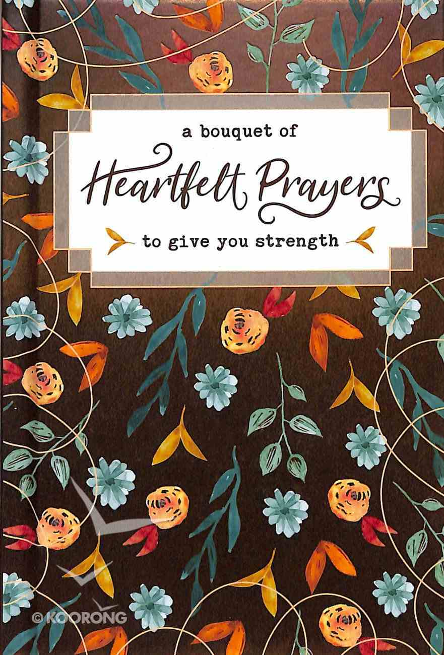A Bouquet of Heartfelt Prayers to Give You Strength (A Bouquet Of Collection) Hardback