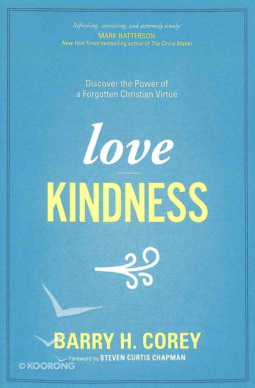 Love Kindness: Discover the Power of a Forgotten Christian Virtue Paperback