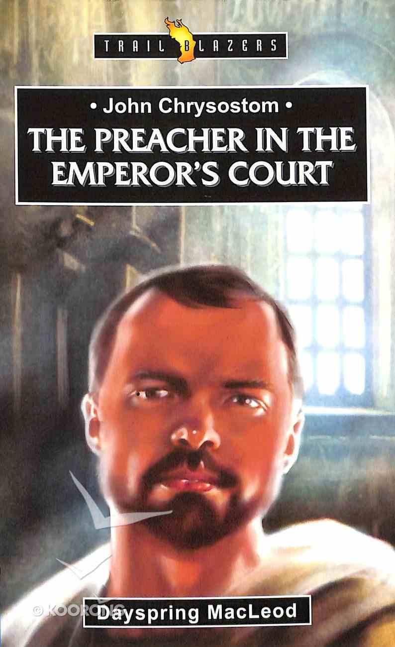 John Chrysostom: The Preacher in the Emperor's Court (Trail Blazers Series) Paperback