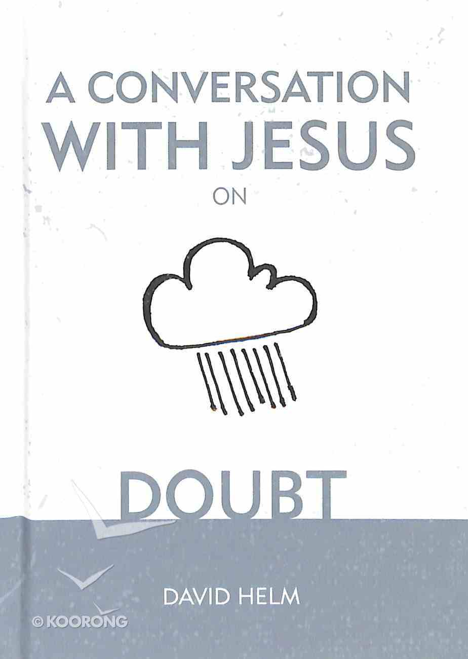 A Conversation With Jesus... on Doubt (A Conversation With Jesus Series) Hardback