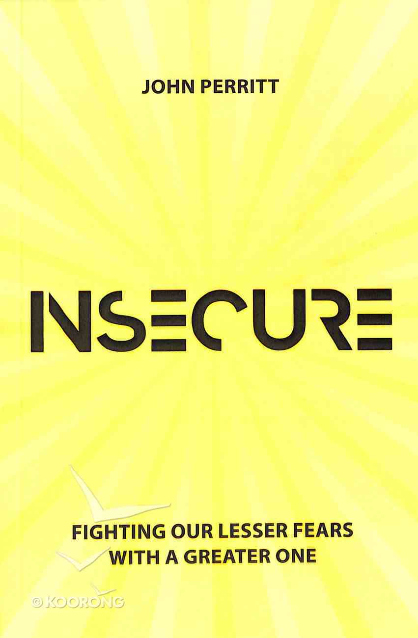 Insecure: Fighting Our Lesser Fears With a Greater One Paperback