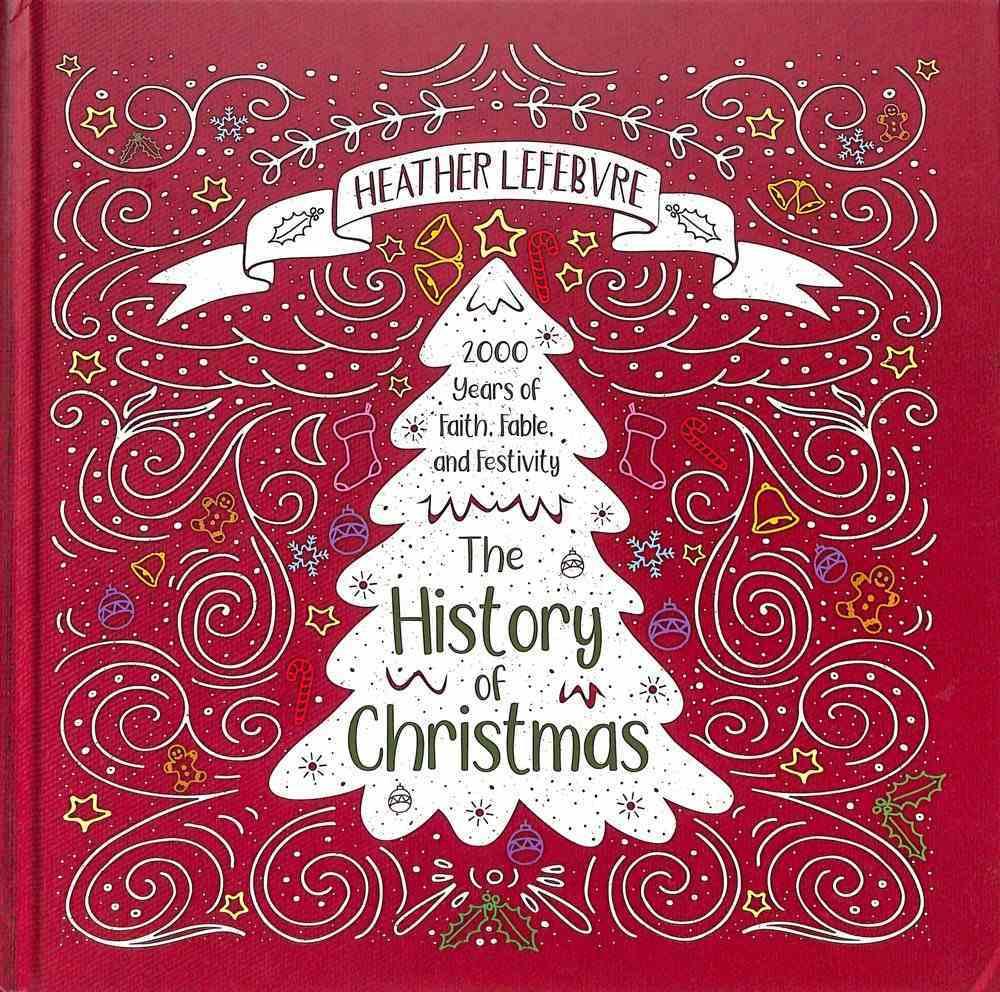 The History of Christmas: 2,000 Years of Faith, Fable and Festivity Hardback