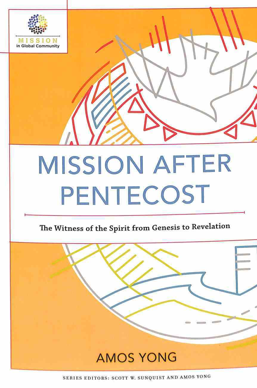 Mission After Pentecost: The Witness of the Spirit From Genesis to Revelation (Mission In Global Community Series) Paperback