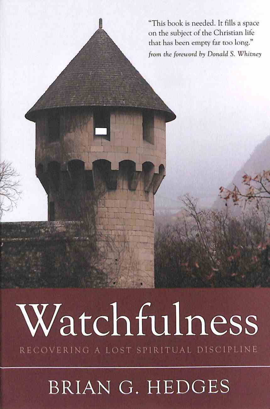 Watchfulness: Recovering a Lost Spiritual Discipline Paperback