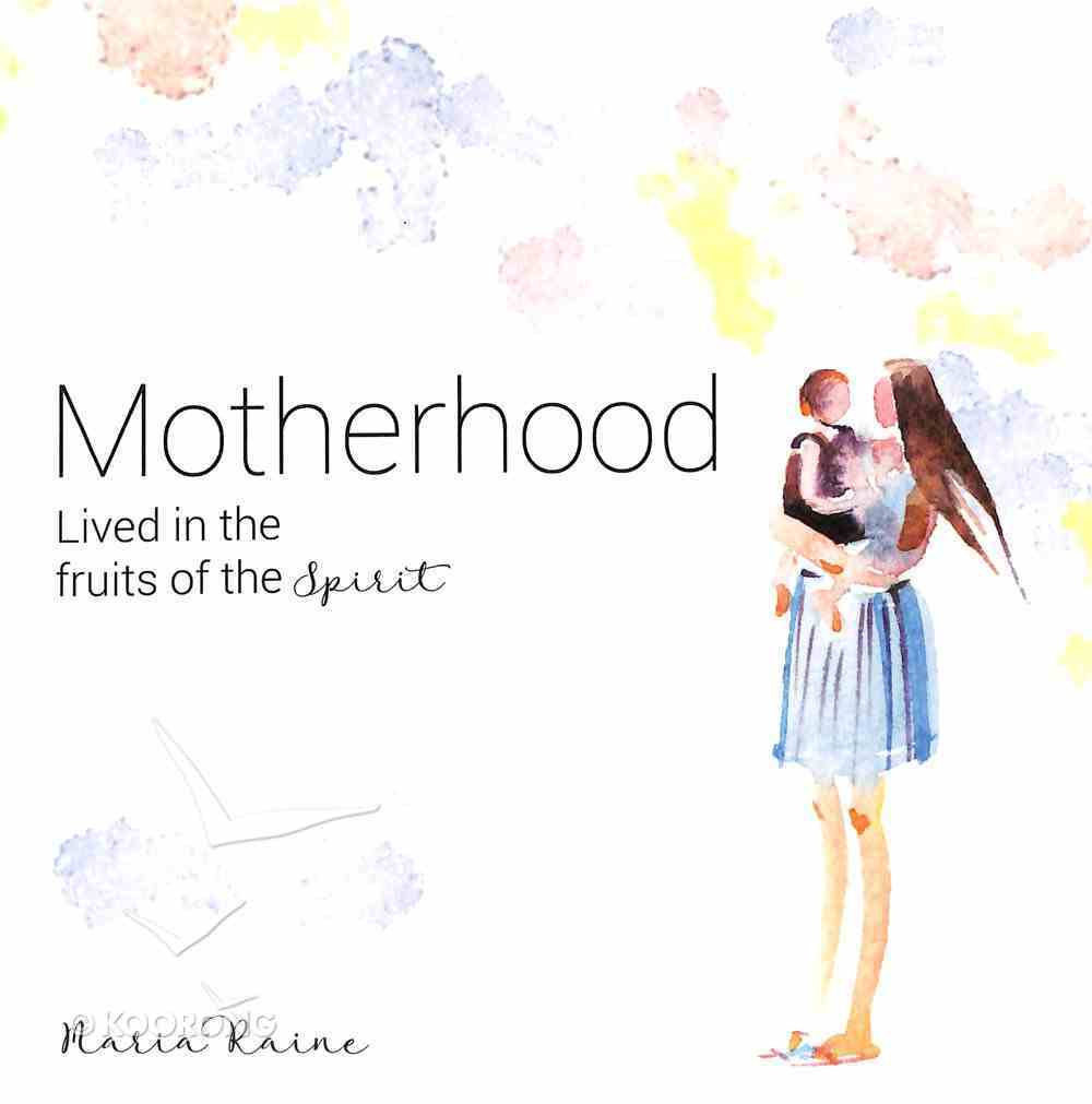 Motherhood Lived in the Fruits of the Spirit Paperback