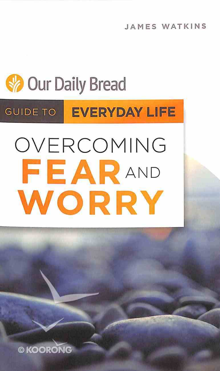 Overcoming Fear and Worry (Guide To Everyday Life (Our Daily Bread) Series) Paperback