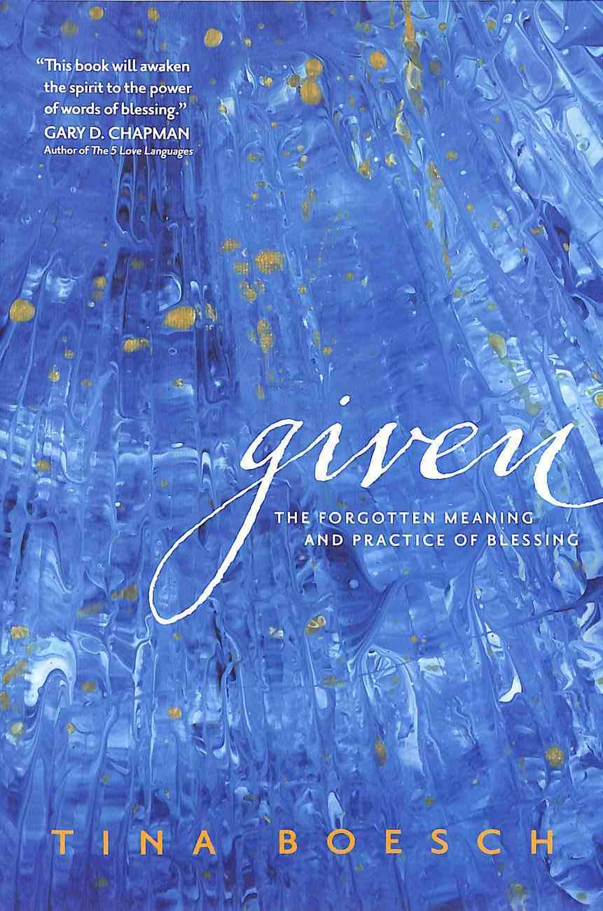 Given: The Forgotten Meaning and Practice of Blessing Paperback