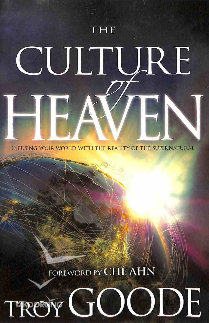 The Culture of Heaven: Infusing Your World With the Reality of the Supernatural Paperback