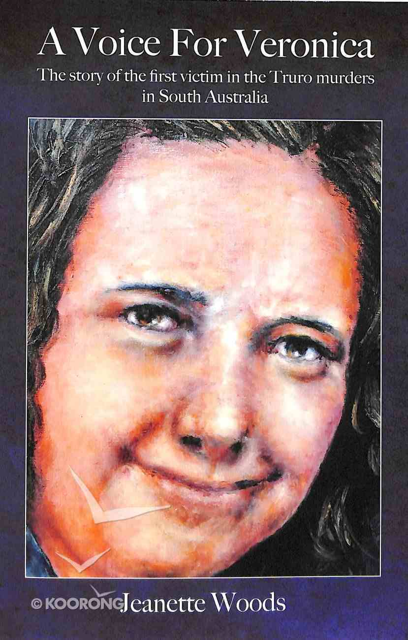A Voice For Veronica: The Story of Veronica Knight, the First Victim in the Truro Murders in South Australia Paperback
