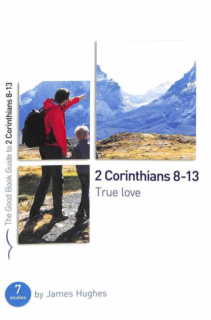2 Corinthians 8-13: True Love (7 Studies) (The Good Book Guides Series) Paperback