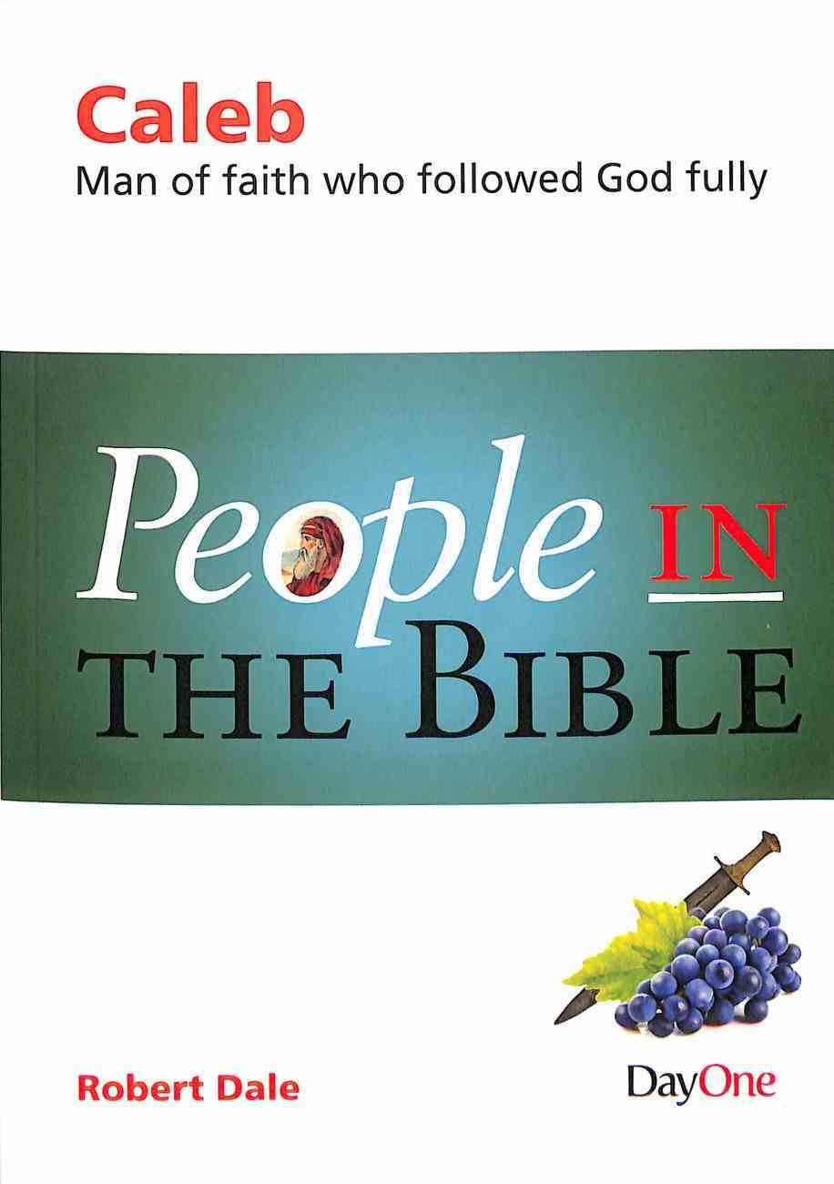 Caleb: Man of Faith Who Followed God Fully (People In The Bible Series) Paperback