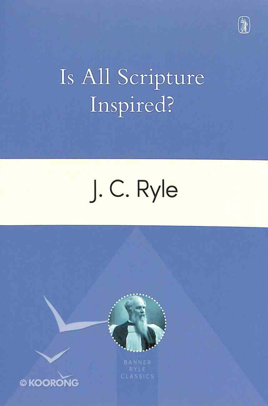 Is All Scripture Inspired? (Banner Ryle Classics Series) Paperback