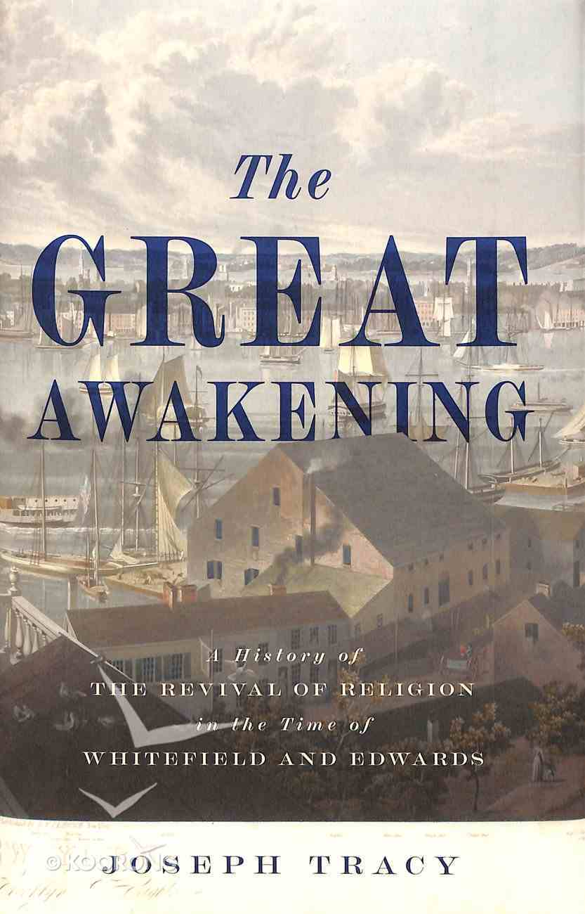 The Great Awakening: A History of the Revival of Religion in the Time of Whitefield and Edwards Hardback