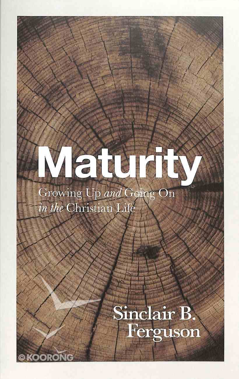 Maturity: Growing Up and Going on in the Christian Life Paperback
