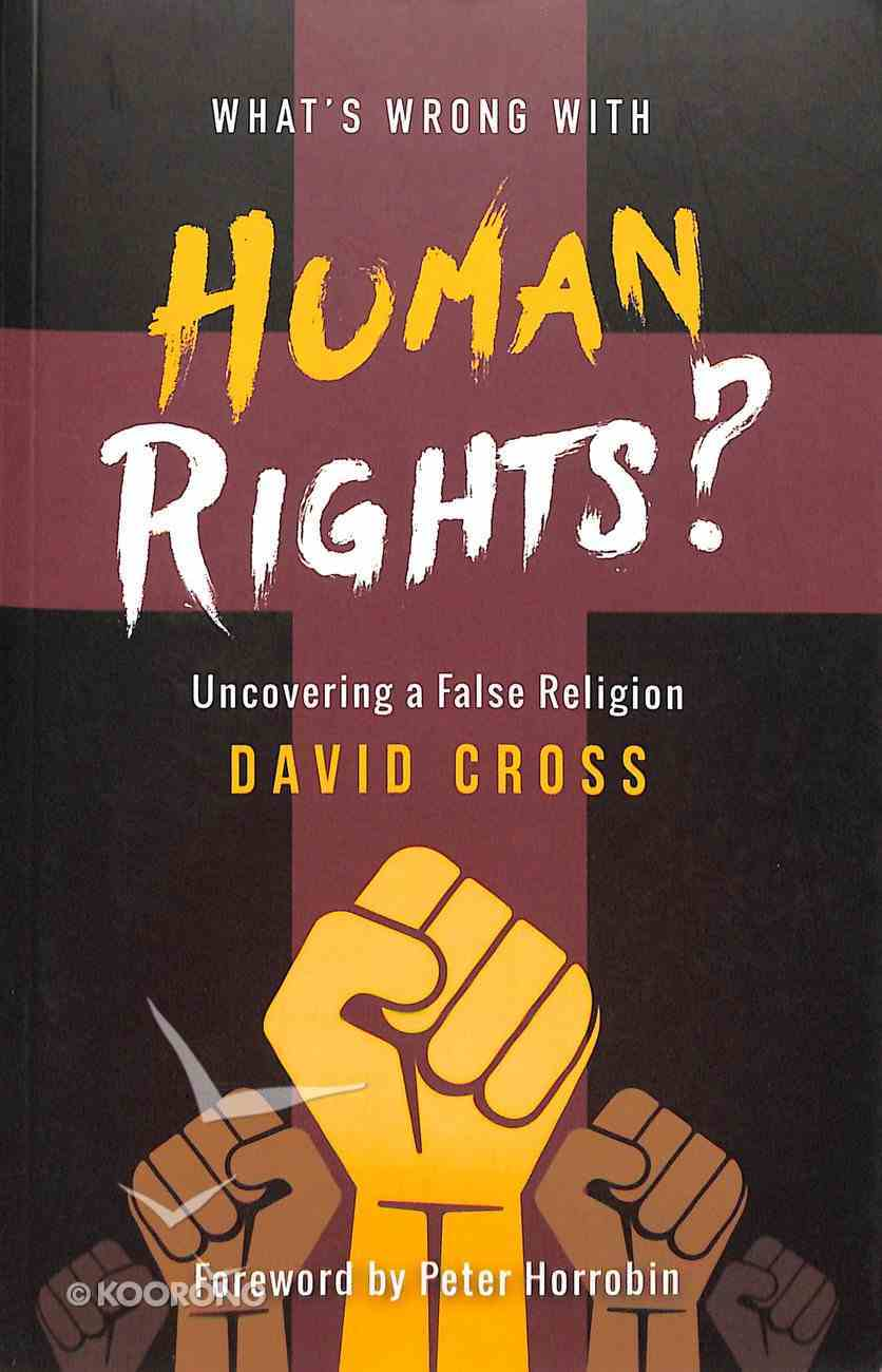 What's Wrong With Human Rights: Uncovering a False Religion Paperback