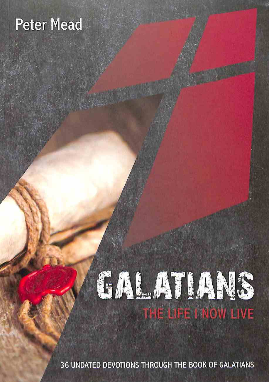 Galatians: The Life I Now Live: 36 Undated Devotions Through the Book of Galatians (10 Publishing Devotions Series) Paperback