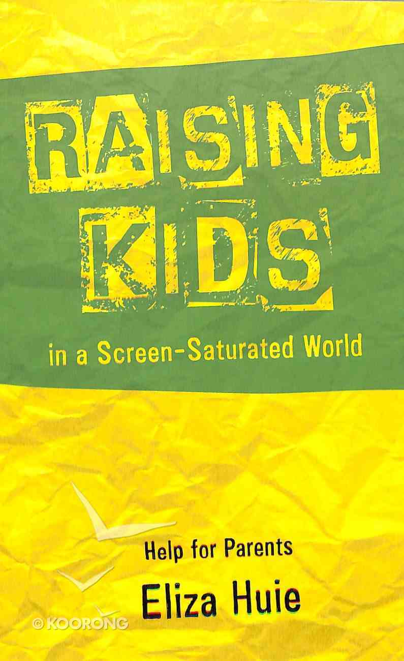 Raising Kids in a Screen-Saturated World: Help For Parents Booklet