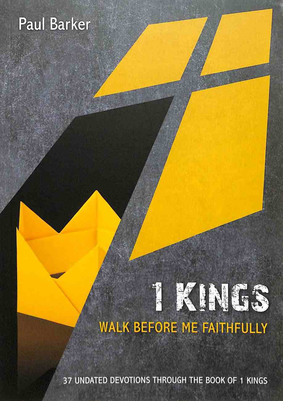 1 Kings: Walk Before Me Faithfully (37 Undated Devotions Through The Book Of 1 Kings) Paperback