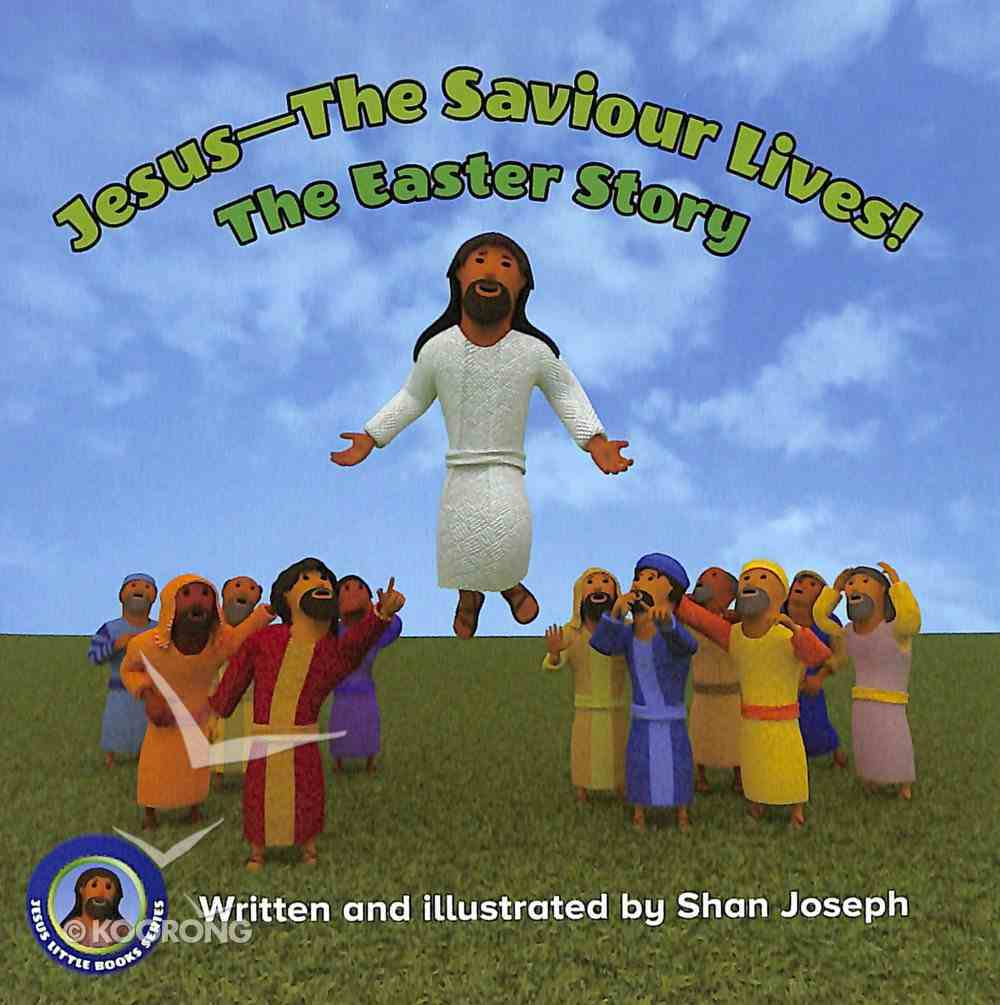 Jesus - the Saviour Lives! the Easter Story (Second Edition) Paperback