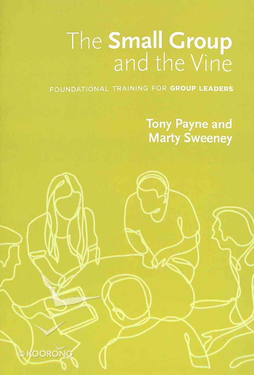The Small Group and the Vine: Foundational Training For Group Leaders (Workbook) Paperback
