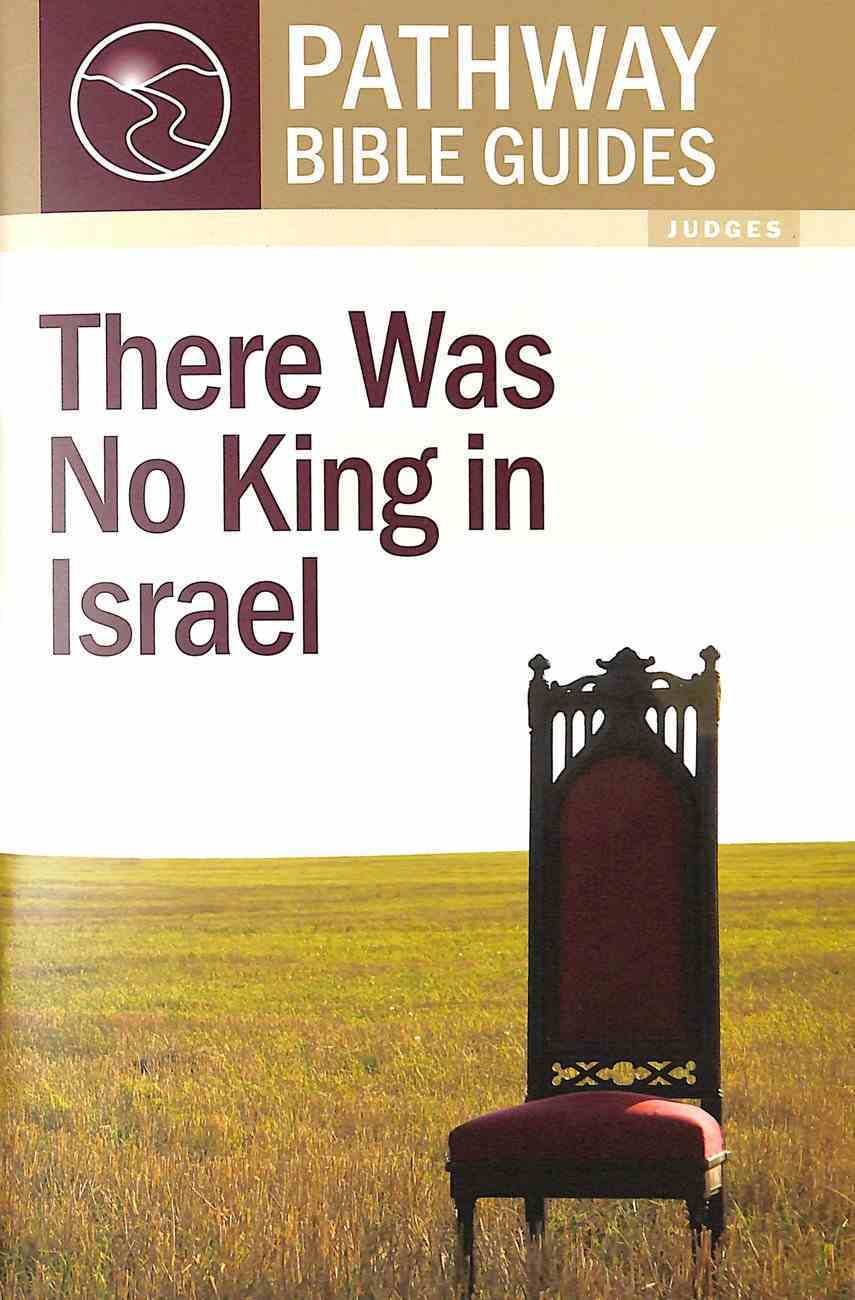 There Was No King in Israel (Includes Leader's Notes) (Pathway Bible Guides Series) Booklet