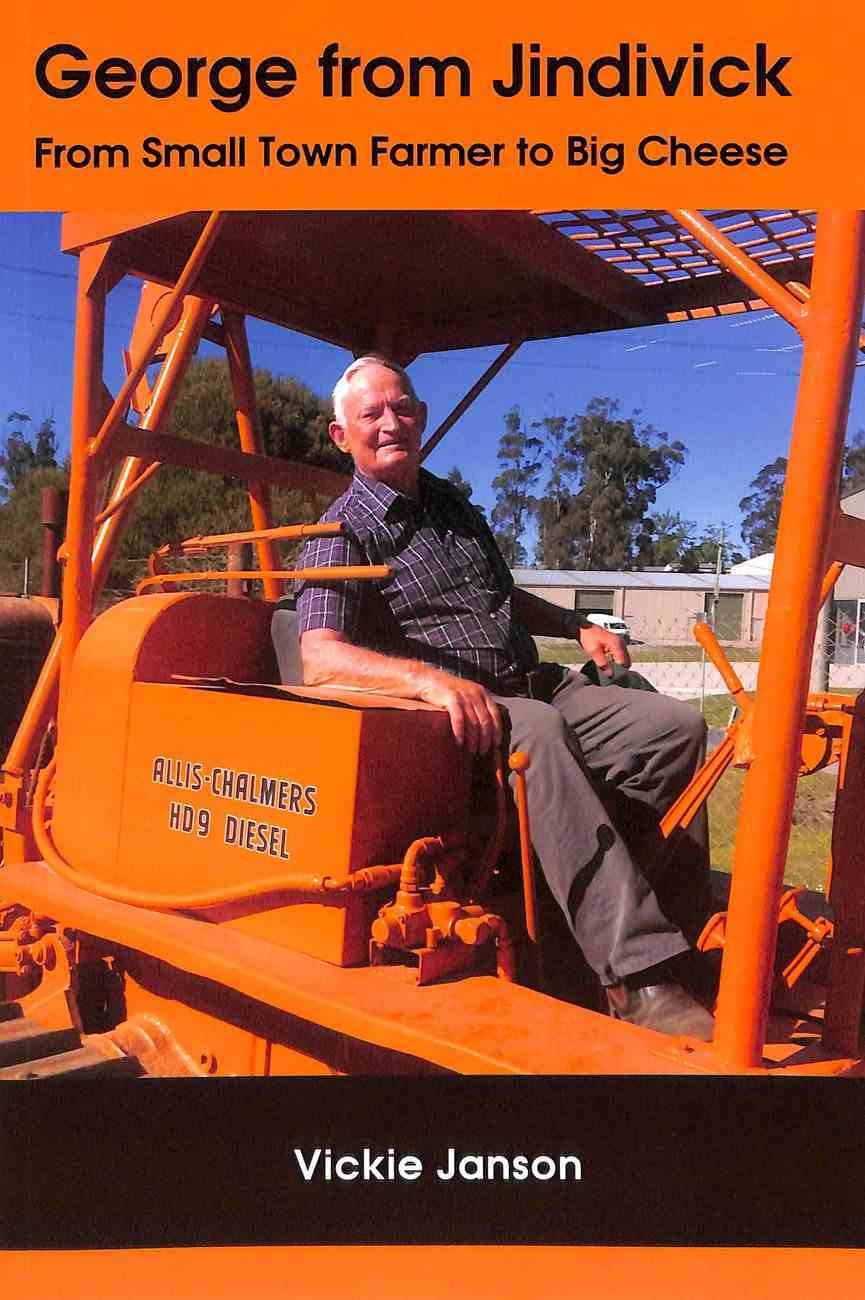 George From Jindivick: From Small Town Farmer to Big Cheese Paperback