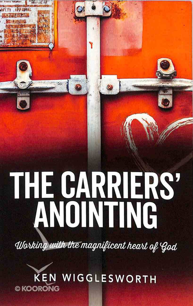 The Carriers Anointing: Working With the Magnificent Heart of God Paperback