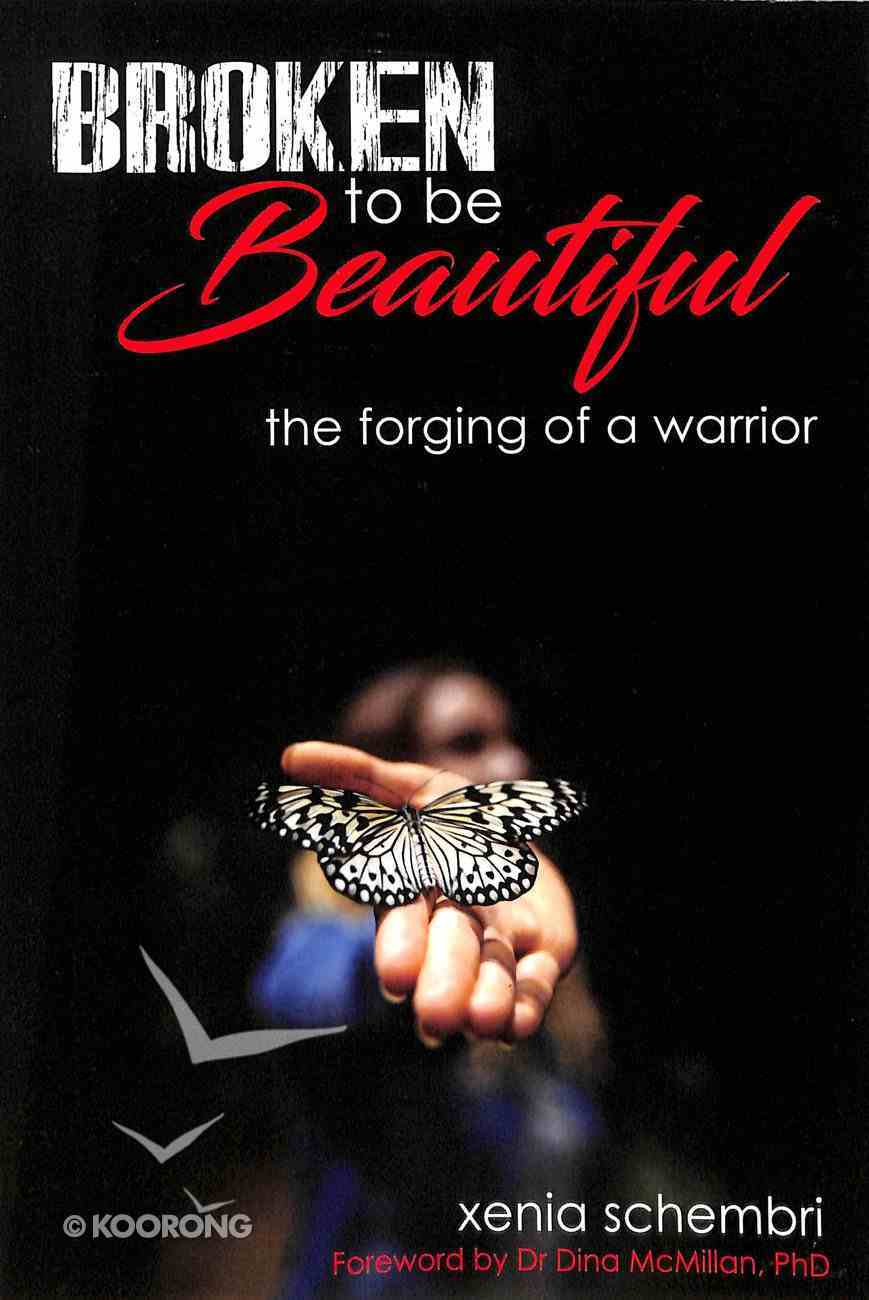 Broken to Be Beautiful: The Forging of a Warrior Paperback
