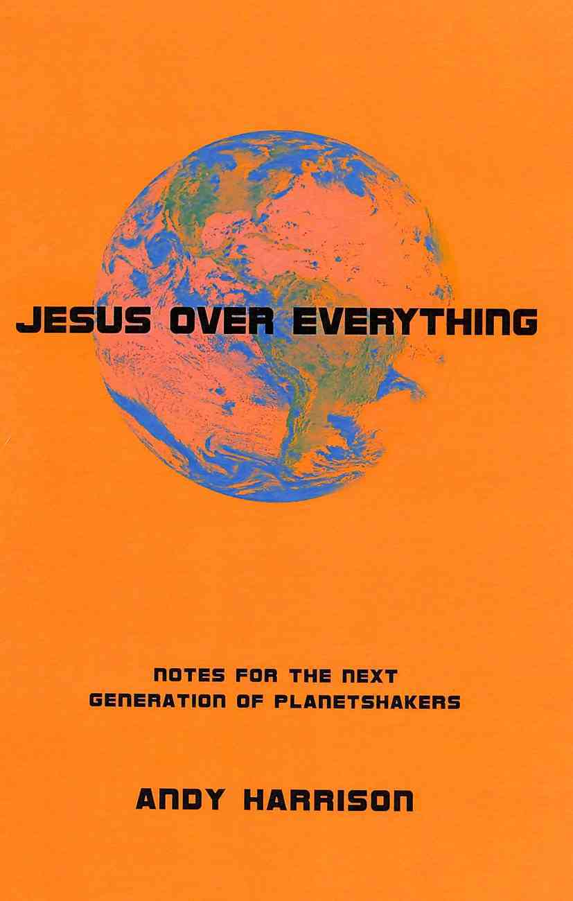 Jesus Over Everything: Notes For the Next Generation of Planetshakers Paperback
