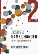 Jesus the Game Changer: To the Ends of the Earth (Season 2 Discussion Guide) Paperback