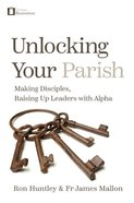 Unlocking Your Parish: Making Disciples, Raising Up Leaders With Alpha (For Catholics) Paperback