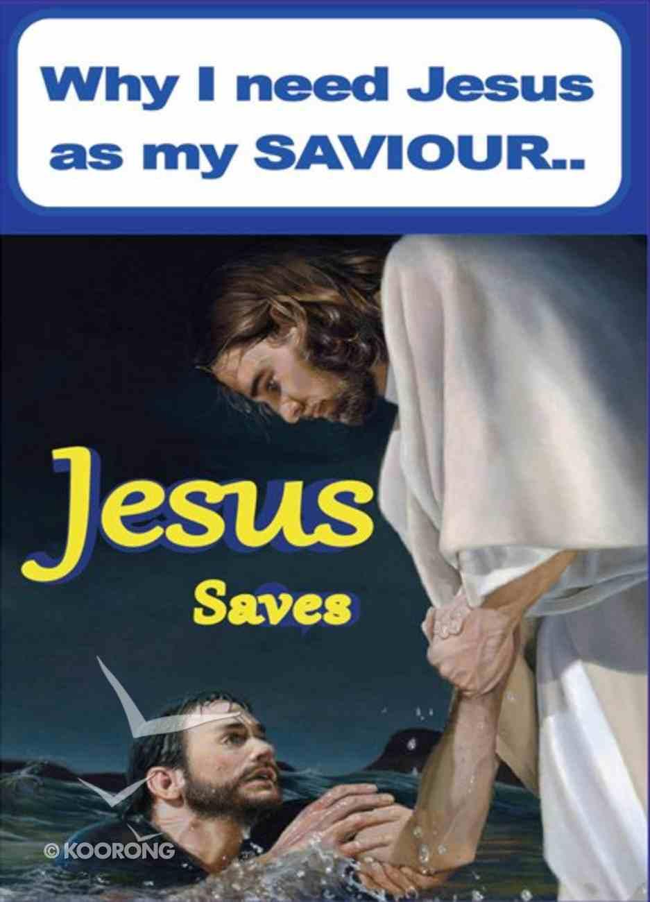 Why I Need Jesus as My Saviour: Jesus Saves (Pack Of 50) Pack