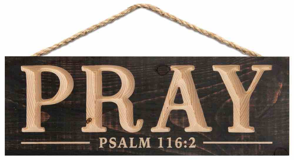 Carved String Sign: Pray Pine (Psalm 116:2) Plaque