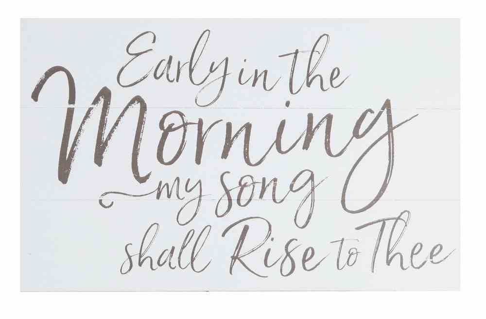 Panel Wall Art: Early in the Morning My Song Shall Rise to Thee Plaque