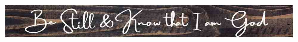Tabletop Decor: Be Still & Know That I Am God, Small Pine Sign Plaque