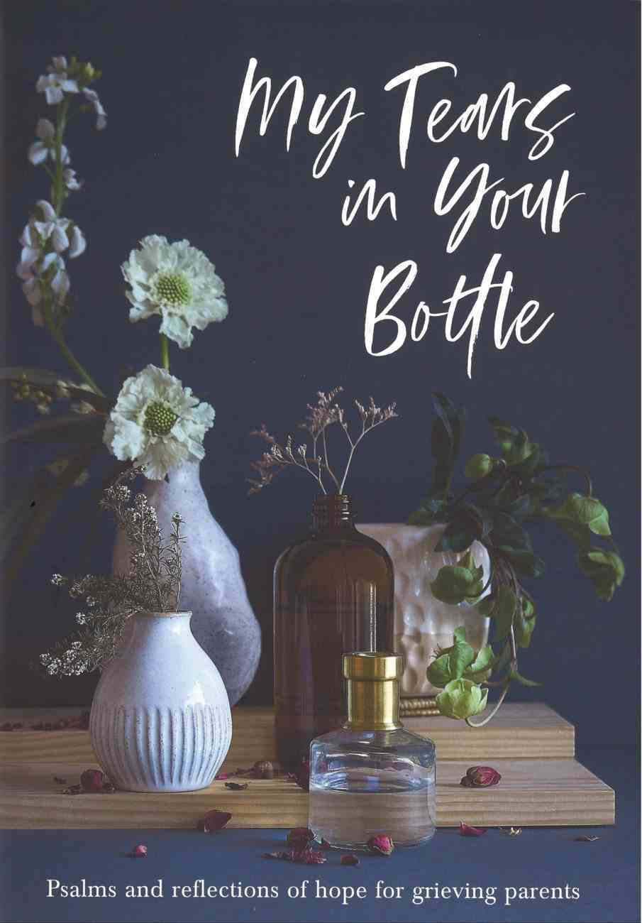 My Tears in Your Bottle: Psalms and Reflections of Hope For Grieving Parents Paperback