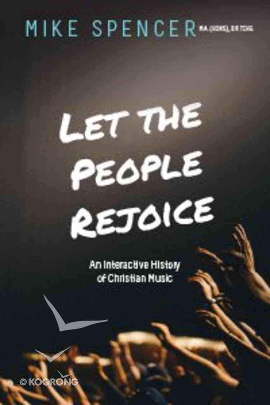 Let the People Rejoice: An Interactive History of Christian Music Paperback