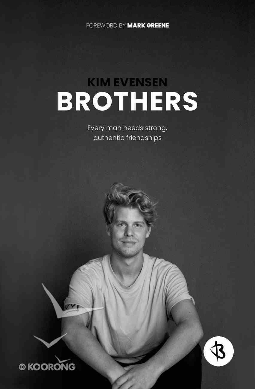 Brothers: Every Man Needs Strong, Authentic Friendships Paperback
