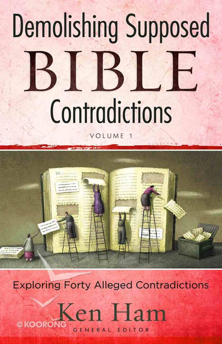 Demolishing Supposed Bible Contradictions: Exploring Forty Alleged Contradictions (Vol 1) Paperback