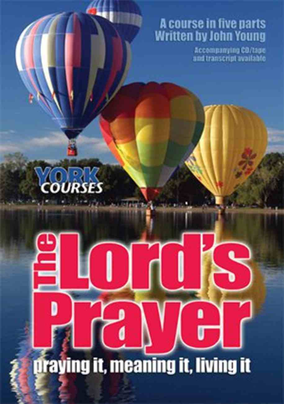 Lord's Prayer, the : Praying It, Meaning It, Living It (Course Booklet) (York Courses Series) Booklet