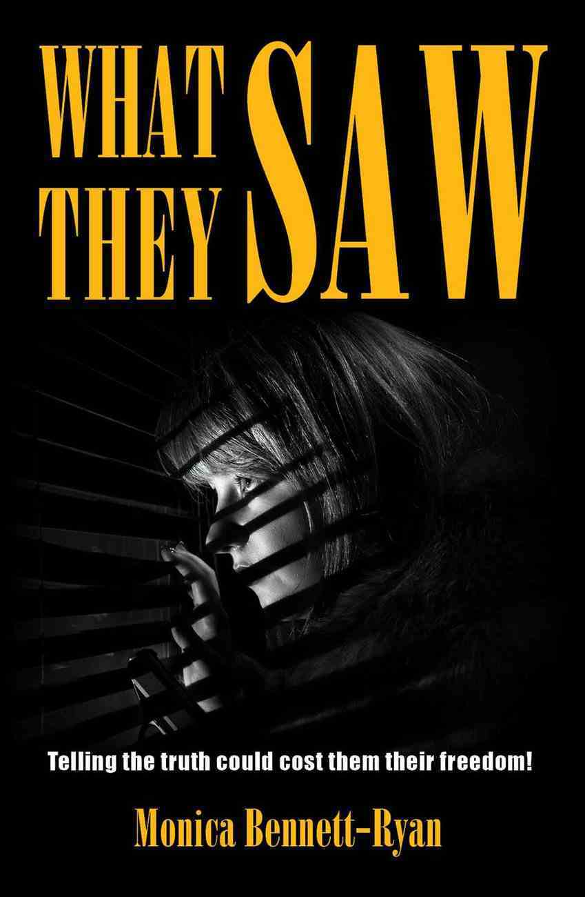 What They Saw: Telling the Truth Could Cost Them Their Freedom Paperback