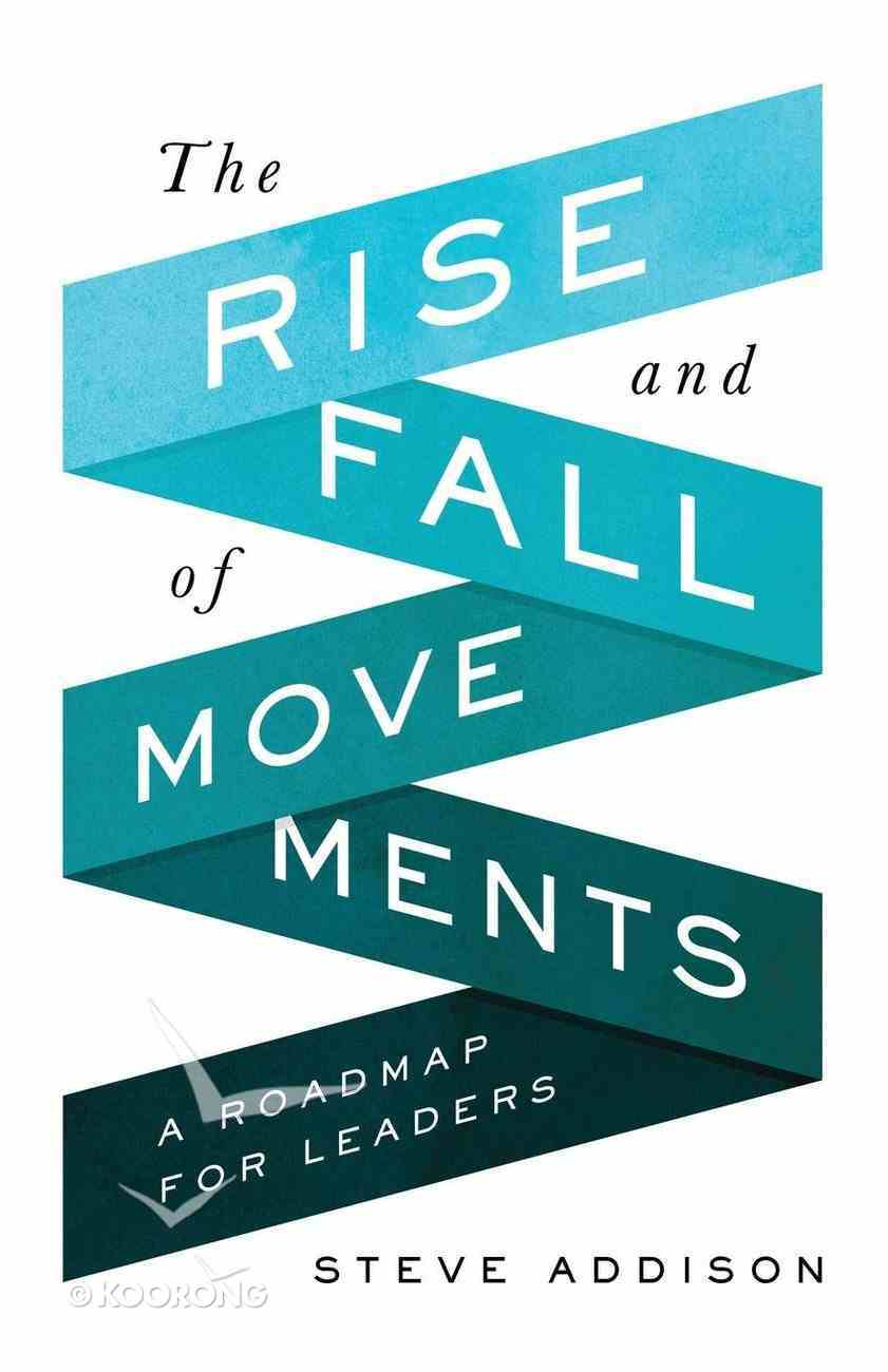 The Rise and Fall of Movements: A Roadmap For Leaders Paperback