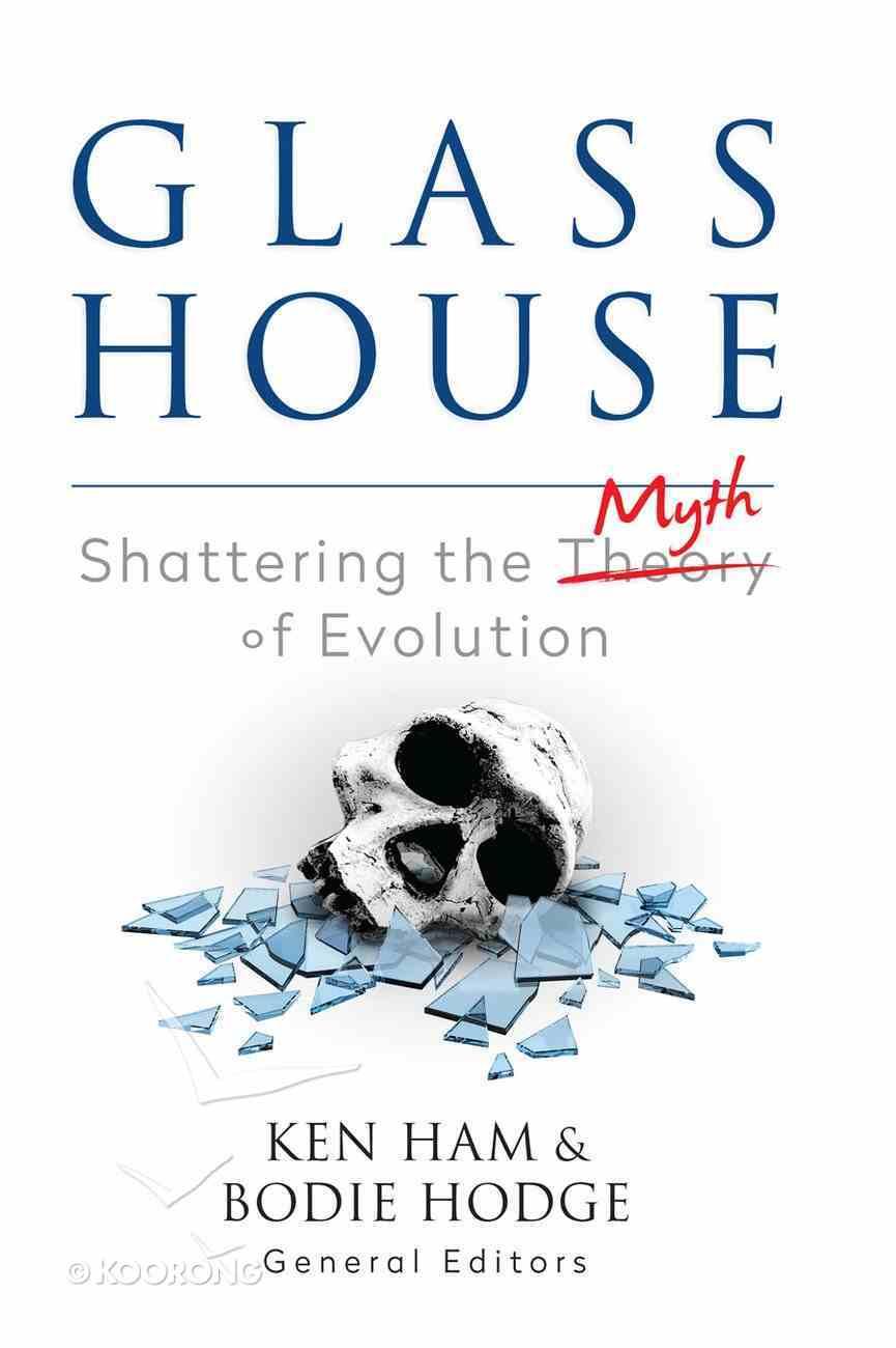Glass House: Shattering the Myth of Evolution Paperback