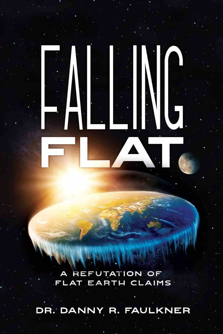 Falling Flat: A Refutation of Flat Earth Claims Paperback