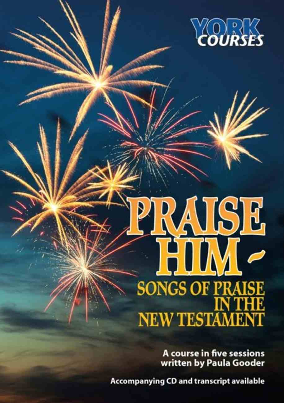 Praise Him : Songs of Praise in the New Testament (Course Booklet) (York Courses Series) Booklet